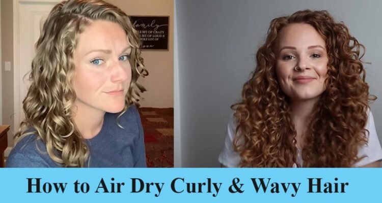 How to Air Dry Curly & Wavy Hair